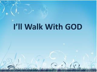 I�ll Walk With GOD