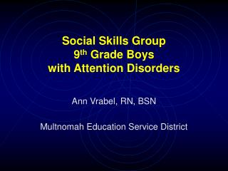 Social Skills Group  9 th  Grade Boys with Attention Disorders