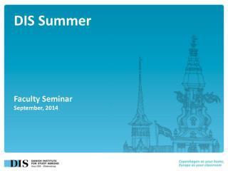DIS Summer Faculty Seminar September, 2014