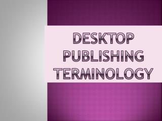 Desktop  Publishing Terminology