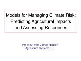 Models for Managing Climate Risk: Predicting Agricultural Impacts and Assessing Responses
