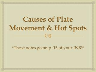 Causes of Plate Movement & Hot Spots