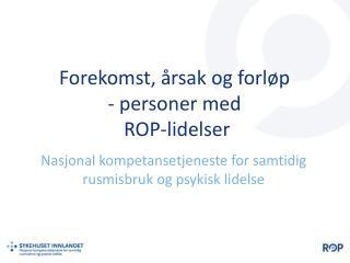 Forekomst, �rsak og forl�p - personer med  ROP-lidelser