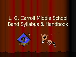 L. G. Carroll Middle School Band Syllabus & Handbook