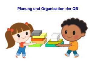 Planung und Organisation der QB