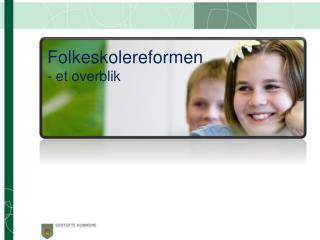 Folkeskolereformen - et overblik