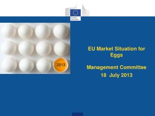 EU  M arket  S ituation for  E ggs Management Committee  18  July 2013