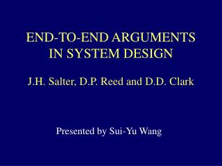 END-TO-END ARGUMENTS IN SYSTEM DESIGN J.H. Salter, D.P. Reed and D.D. Clark