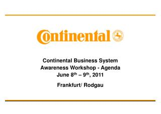 Continental Business System Awareness Workshop - Agenda  June 8 th  – 9 th , 2011