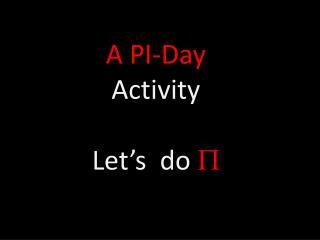A PI-Day  Activity Let's  do  P