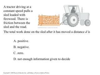 A. positive. B. negative. C. zero. D. not enough information given to decide
