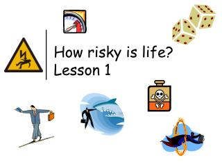 How risky is life? Lesson 1