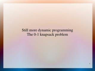 Still more dynamic programming The 0-1 knapsack problem