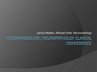 Neuroradiology/ neuropatholgy  Clinical Conference