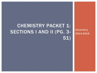 Chemistry Packet 1: Sections I and II (pg. 3-51)