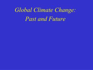 Global Climate Change:  Past and Future