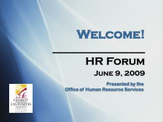 Welcome! _________________ HR Forum June 9, 2009