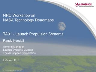 NRC Workshop on  NASA Technology Roadmaps TA01 - Launch Propulsion Systems