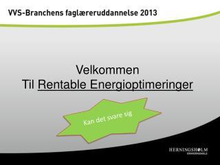 Velkommen Til  Rentable Energioptimeringer