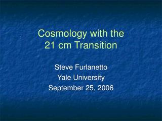 Cosmology with the  21 cm Transition