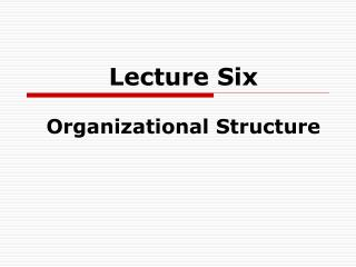Lecture Six Organizational Structure
