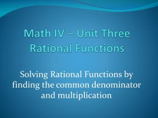 Math IV – Unit Three Rational Functions