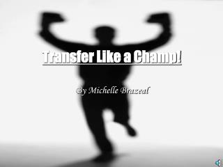 Transfer Like a Champ!