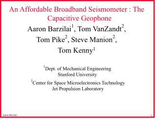 An Affordable Broadband Seismometer : The Capacitive Geophone Aaron Barzilai 1 , Tom VanZandt 2 ,