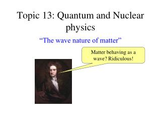 Topic 13: Quantum and Nuclear physics