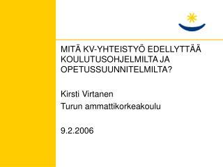 MITÄ KV-YHTEISTYÖ EDELLYTTÄÄ KOULUTUSOHJELMILTA JA OPETUSSUUNNITELMILTA? Kirsti Virtanen