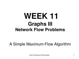 WEEK 11  Graphs III  Network Flow Problems A Simple Maximum-Flow Algorithm