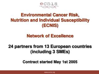 Environmental Cancer Risk, Nutrition and Individual Susceptibility ECNIS  Network of Excellence  24 partners from 13 Eur