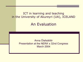 ICT in learning and teaching  in the University of Akureyri (UA), ICELAND  An Evaluation