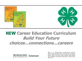 NEW  Career Education Curriculum  Build Your Future choices…connections…careers