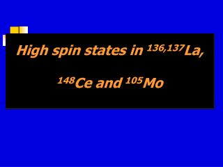 High spin states in  136,137 La, 148 Ce and  105 Mo