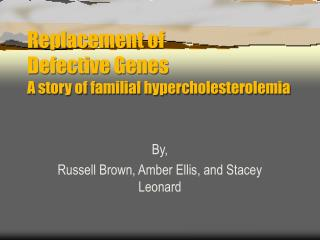 Replacement of  Defective Genes A story of familial hypercholesterolemia