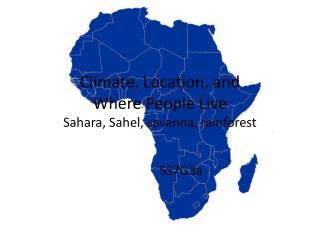 Climate, Location, and  Where People Live Sahara, Sahel, savanna, rainforest