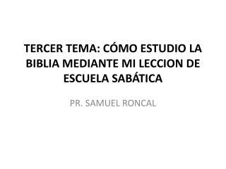 TERCER TEMA: CÓMO ESTUDIO LA BIBLIA MEDIANTE MI LECCION DE ESCUELA SABÁTICA