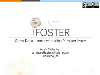 Open Data  –  one researcher's experience Sarah  Callaghan  sarahllaghan@stfc.ac.uk @ sorcha_ni