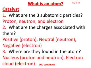 What is an atom? Catalyst 1.   What are the 3 subatomic particles? Proton, neutron, and electron