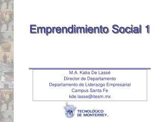 M.A. Katia De Lassé Director de Departamento Departamento de Liderazgo Empresarial Campus Santa Fe
