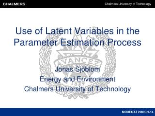 Use of Latent Variables in the Parameter Estimation Process