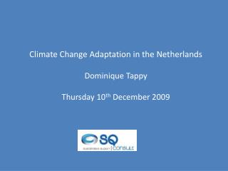 Climate Change Adaptation in the Netherlands Dominique Tappy Thursday 10 th  December 2009