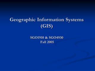 Geographic Information Systems  GIS  SGO1910  SGO4930  Fall 2005