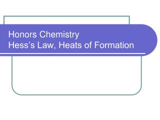 Honors Chemistry Hess's Law, Heats of Formation