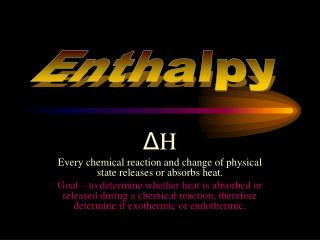 Δ H Every chemical reaction and change of physical state releases or absorbs heat.