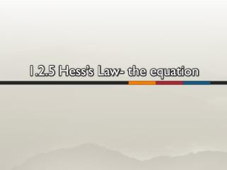 1.2.5  Hess's Law- the equation