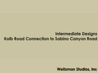 Intermediate Designs Kolb Road Connection to  Sabino  Canyon Road
