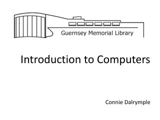 Introduction to Computers Connie Dalrymple