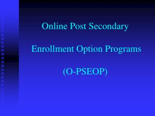Online Post Secondary   Enrollment Option Programs  O-PSEOP